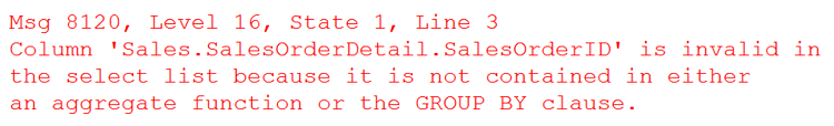 SalesOrderID is invalid in the select list because it is not contained in either an aggregate function or the GROUP BY clause. Using group by having statements.